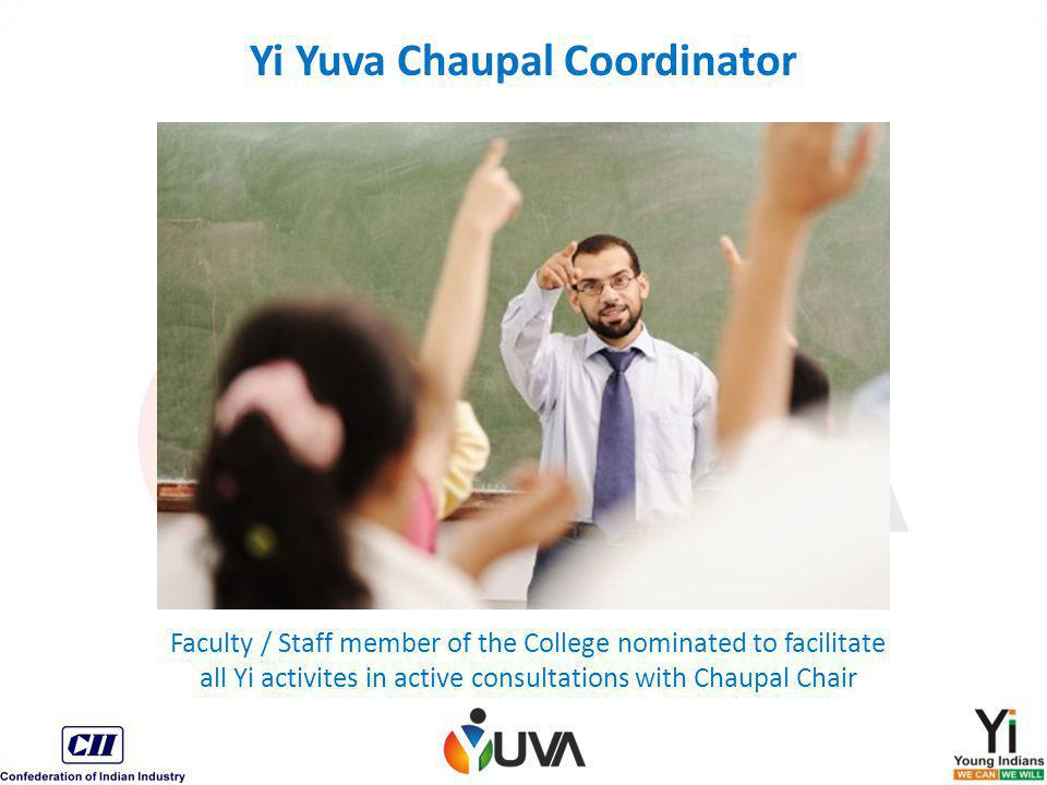 Yi Yuva Chaupal Coordinator Faculty / Staff member of the College nominated to facilitate all Yi activites in active consultations with Chaupal Chair