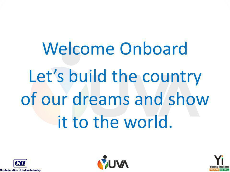 Welcome Onboard Let's build the country of our dreams and show it to the world.