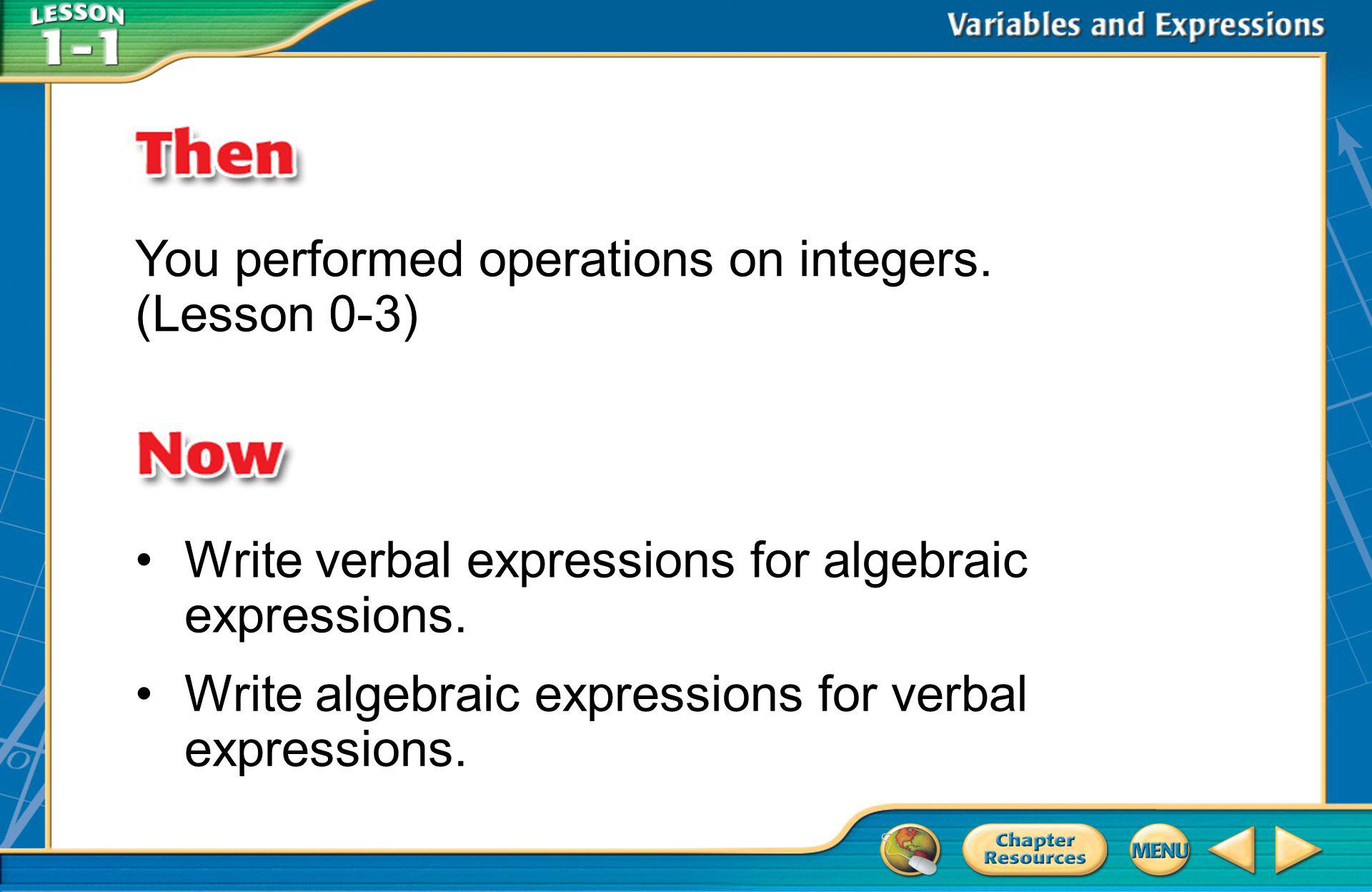 Then/Now You performed operations on integers. (Lesson 0-3) Write verbal expressions for algebraic expressions. Write algebraic expressions for verbal