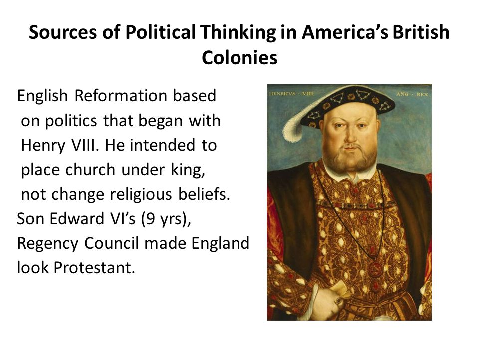 Sources of Political Thinking in America's British Colonies English Reformation based on politics that began with Henry VIII.