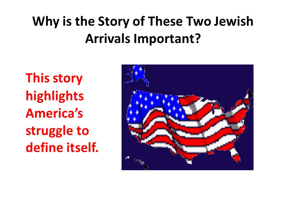 Why is the Story of These Two Jewish Arrivals Important.