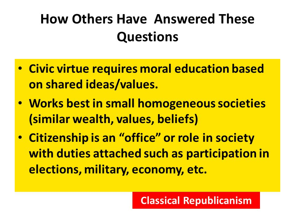 How Others Have Answered These Questions Civic virtue requires moral education based on shared ideas/values.
