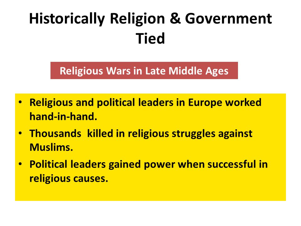 Historically Religion & Government Tied Religious and political leaders in Europe worked hand-in-hand.
