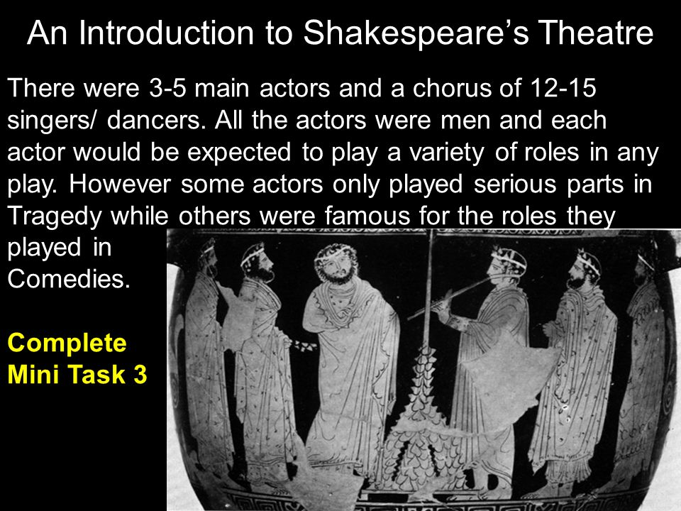 There were 3-5 main actors and a chorus of 12-15 singers/ dancers. All the actors were men and each actor would be expected to play a variety of roles