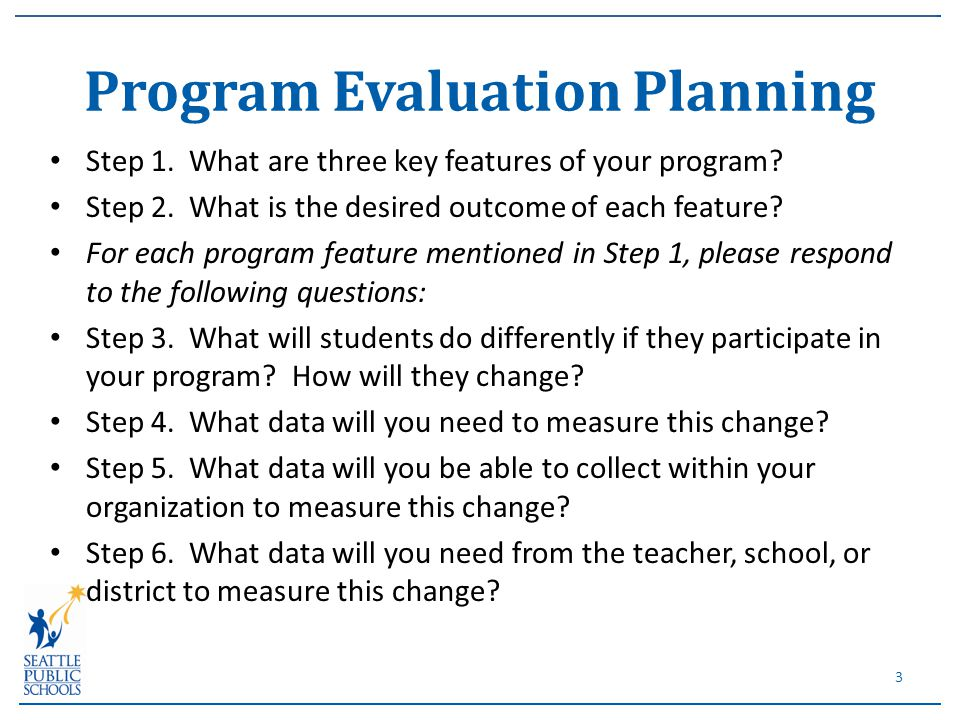 Step 1. What are three key features of your program? Step 2. What is the desired outcome of each feature? For each program feature mentioned in Step 1