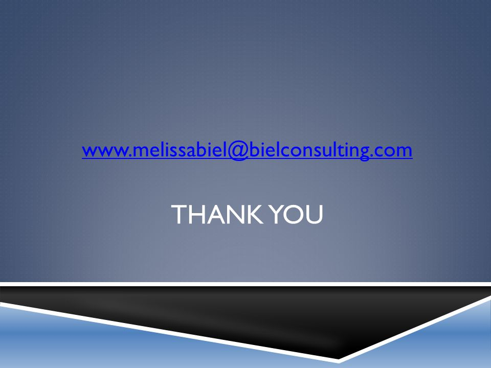 THANK YOU www.melissabiel@bielconsulting.com