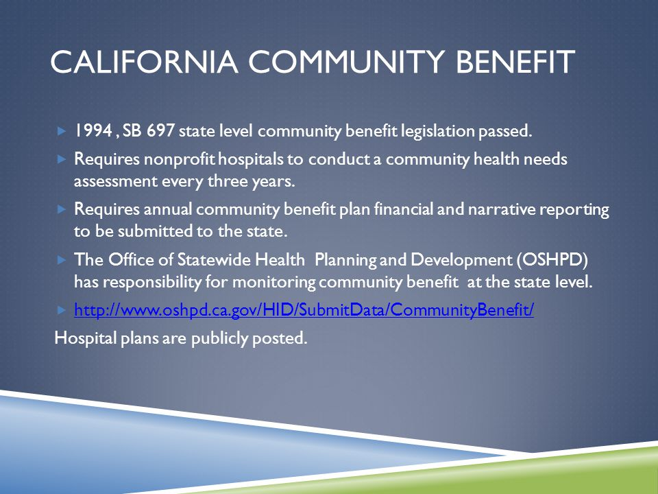 CALIFORNIA COMMUNITY BENEFIT  1994, SB 697 state level community benefit legislation passed.