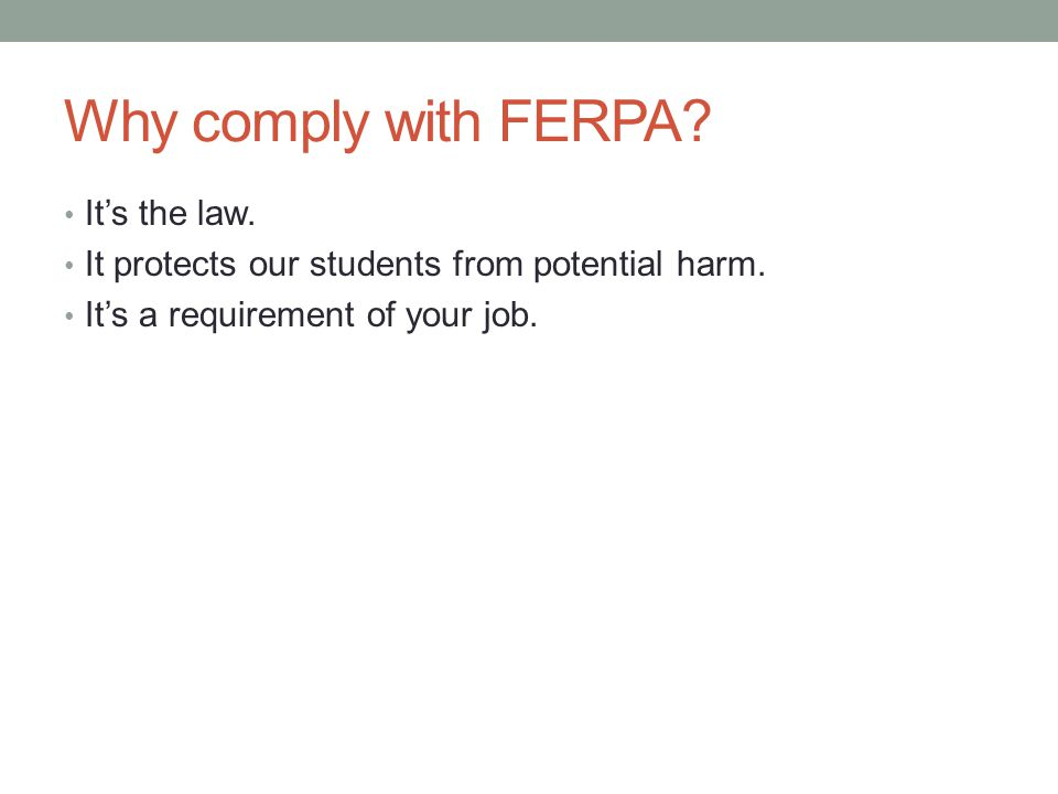 Why comply with FERPA. It's the law. It protects our students from potential harm.