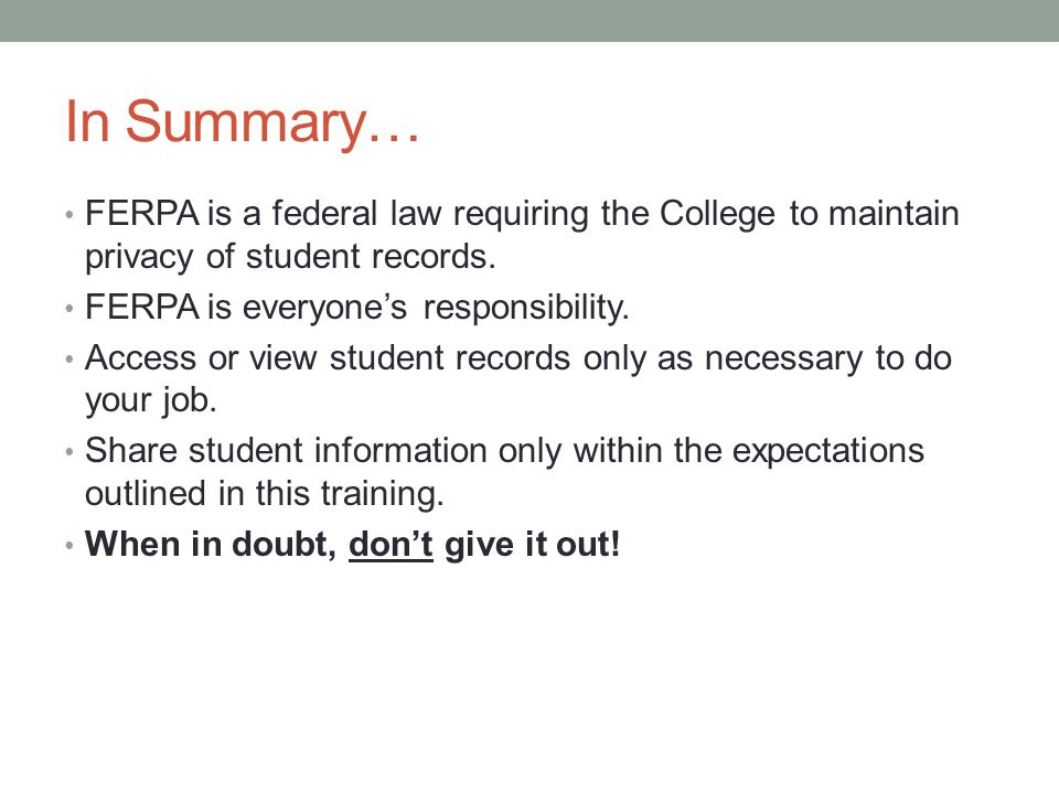In Summary… FERPA is a federal law requiring the College to maintain privacy of student records.
