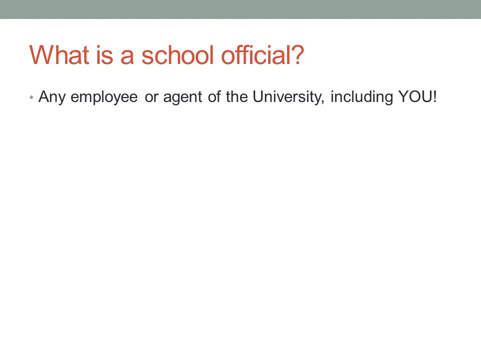 What is a school official Any employee or agent of the University, including YOU!