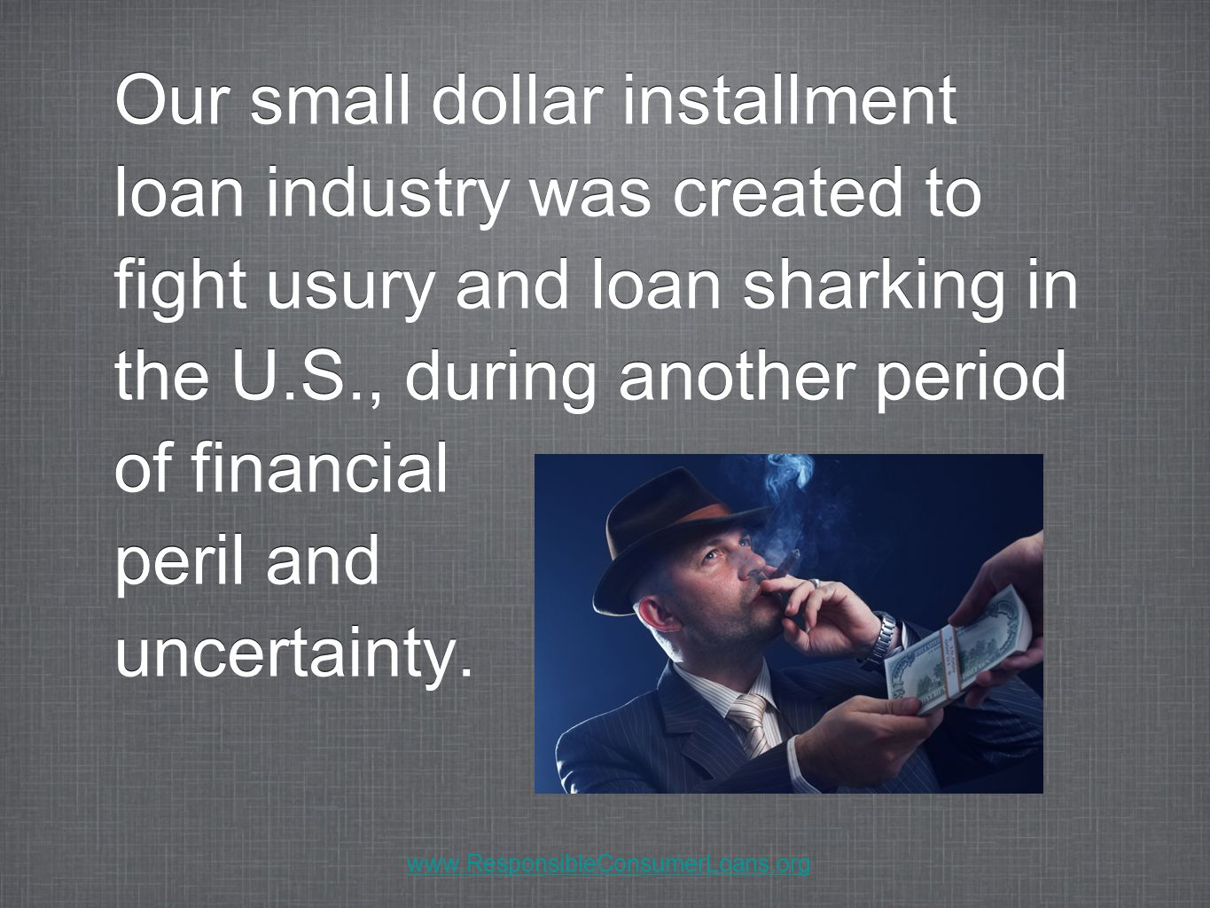 Why not support our fully regulated installment loan industry, and help them to provide the smallest dollar loans that so many people need and want.