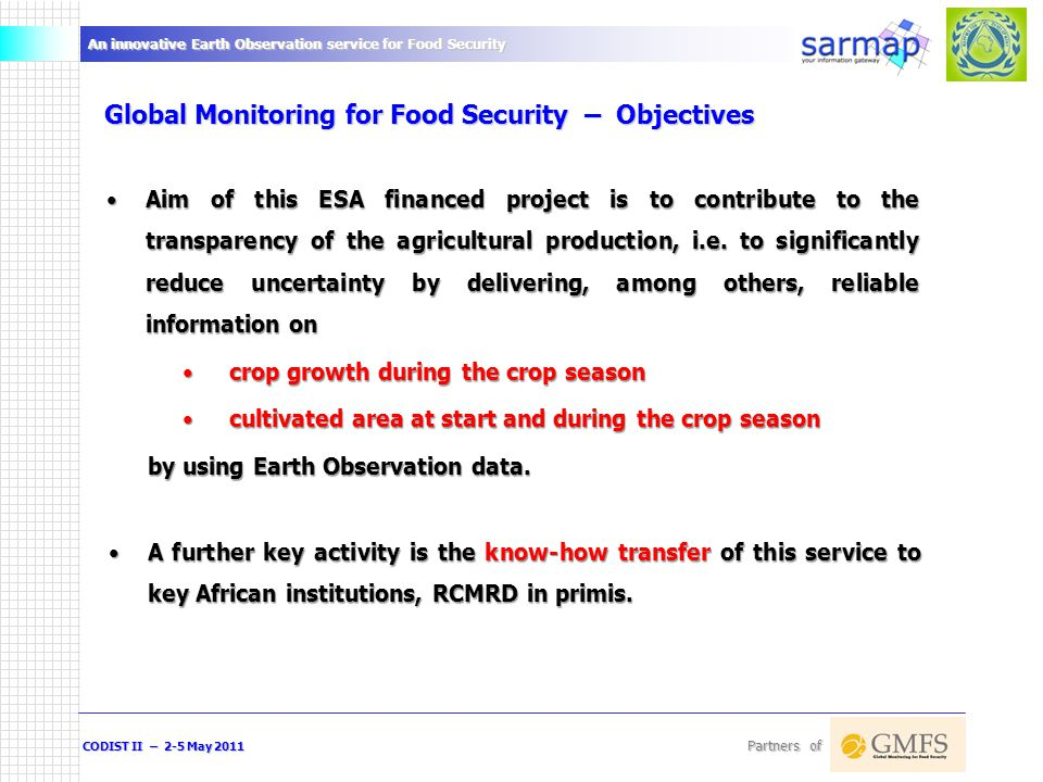 An innovative Earth Observation service for Food Security CODIST II – 2-5 May 2011 Partners of How we map and monitor.