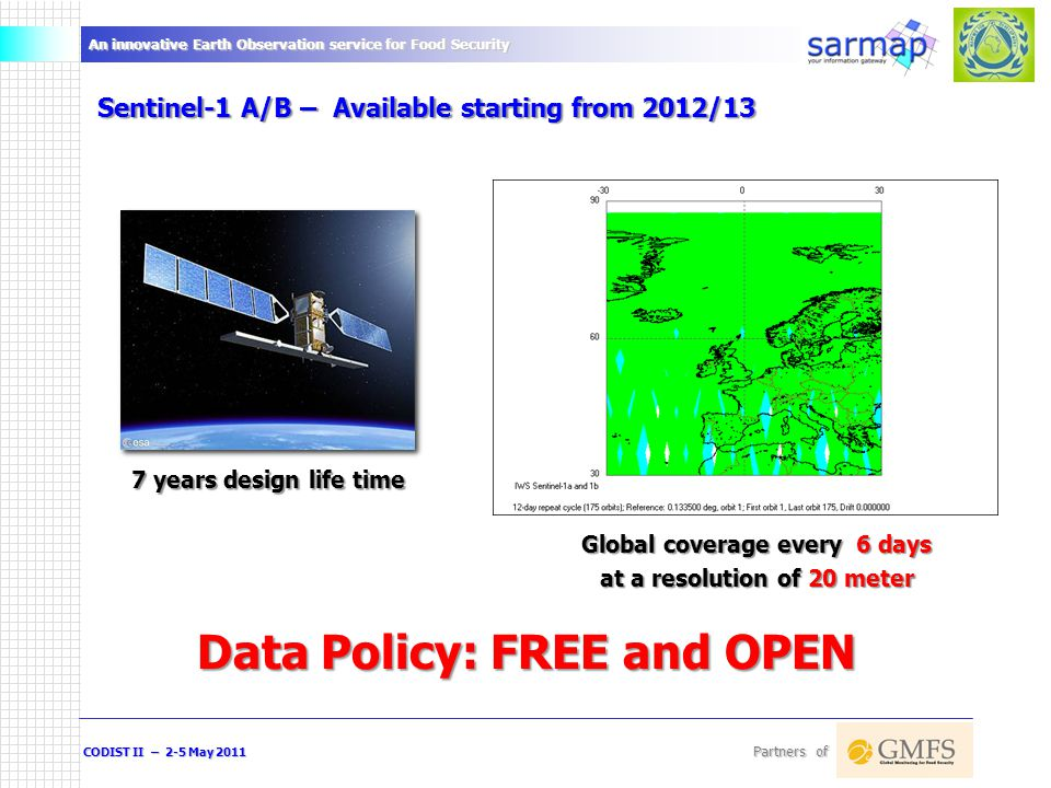 An innovative Earth Observation service for Food Security CODIST II – 2-5 May 2011 Partners of Standard versus advanced products Multi-temporal ASAR Wide Swath  o product Multi-temporal MODIS 16-days DMP Multi-temporal SPOT-VGT 10-days DMP Standard versus advanced products