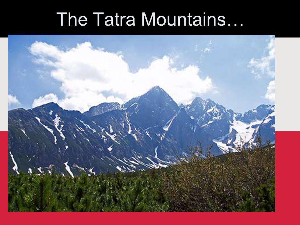 The Tatra Mountains…