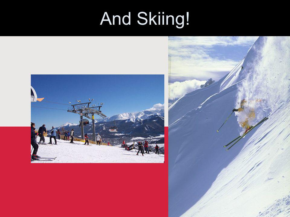 And Skiing!