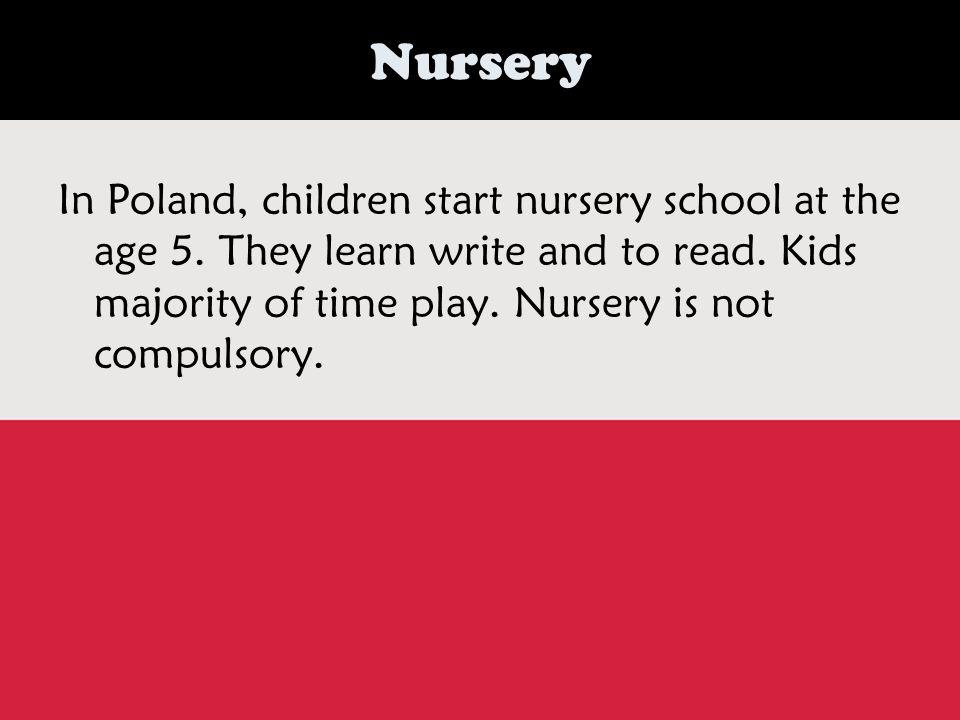 Nursery In Poland, children start nursery school at the age 5.