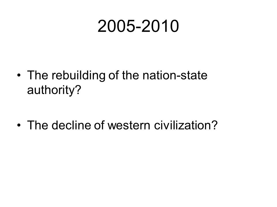 2005-2010 The rebuilding of the nation-state authority The decline of western civilization
