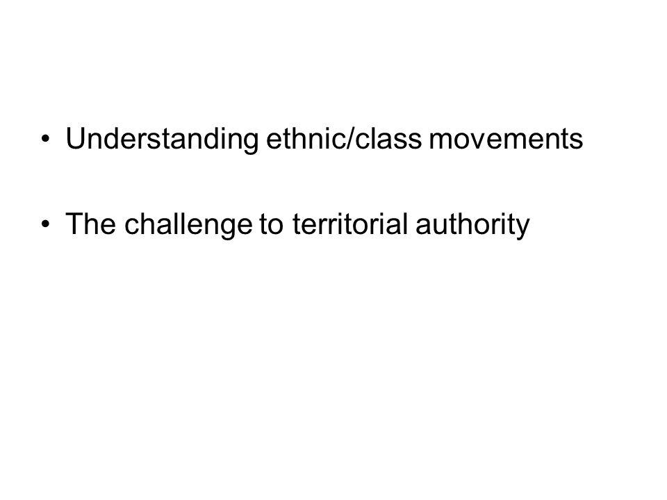 Understanding ethnic/class movements The challenge to territorial authority