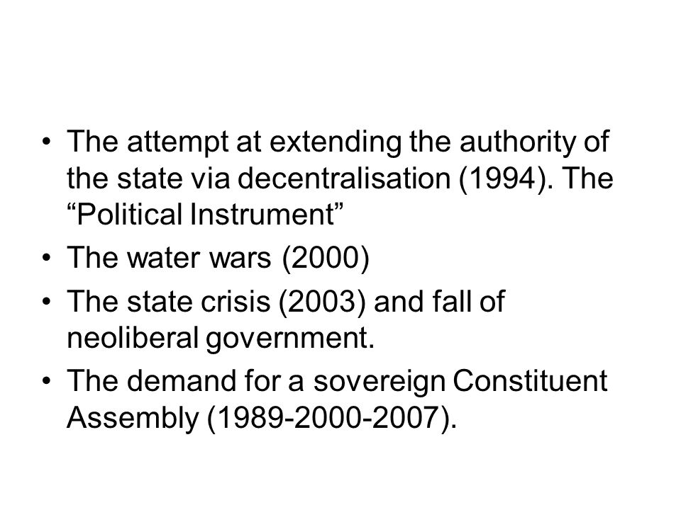 """The attempt at extending the authority of the state via decentralisation (1994). The """"Political Instrument"""" The water wars (2000) The state crisis (20"""