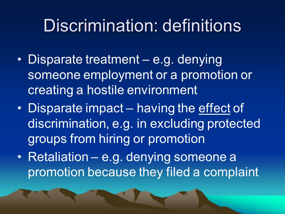 Discrimination: definitions Disparate treatment – e.g.