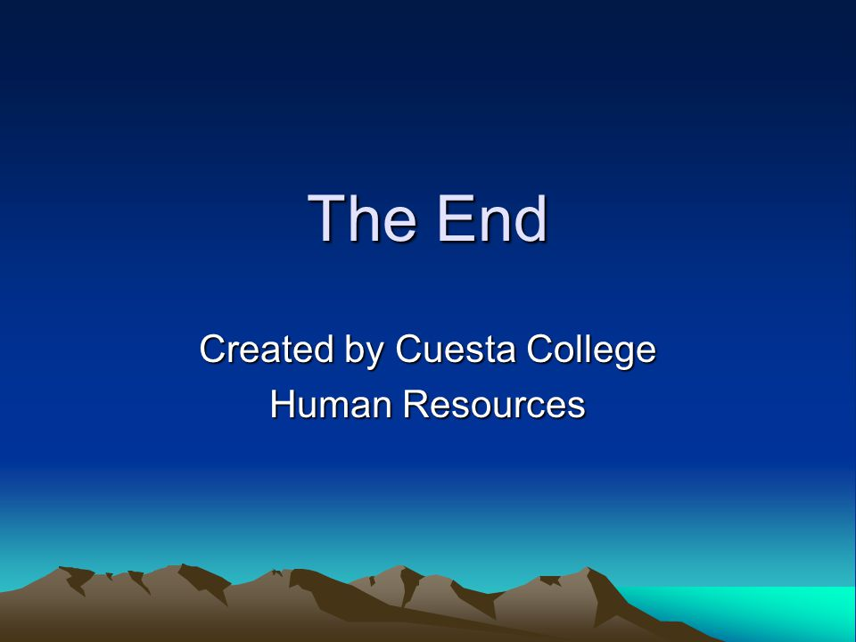 The End Created by Cuesta College Human Resources