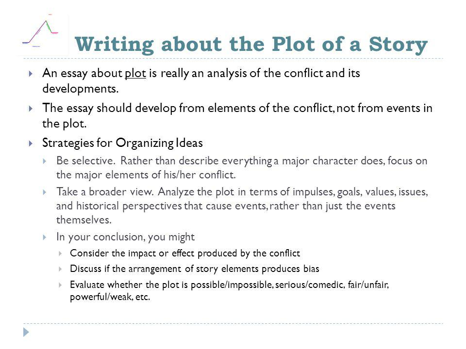 Writing about the Plot of a Story  An essay about plot is really an analysis of the conflict and its developments.