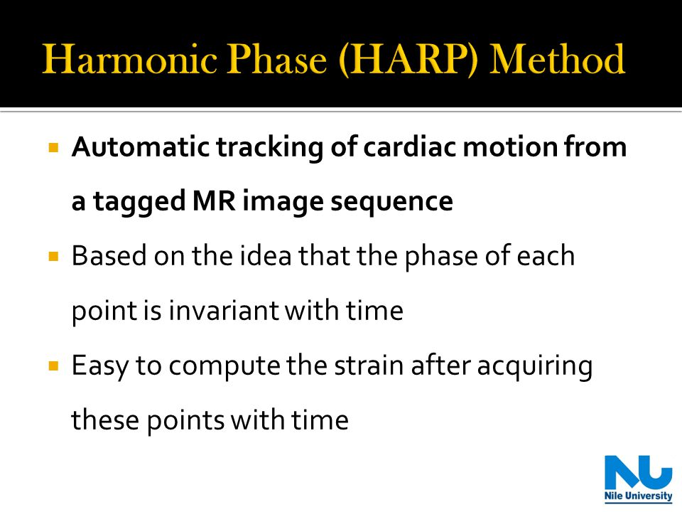  Automatic tracking of cardiac motion from a tagged MR image sequence  Based on the idea that the phase of each point is invariant with time  Easy to compute the strain after acquiring these points with time