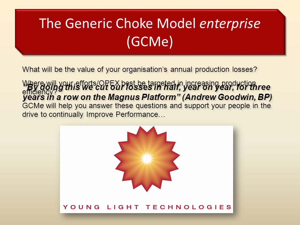 The Generic Choke Model enterprise (GCMe) What will be the value of your organisation's annual production losses? Where will your efforts/OPEX best be