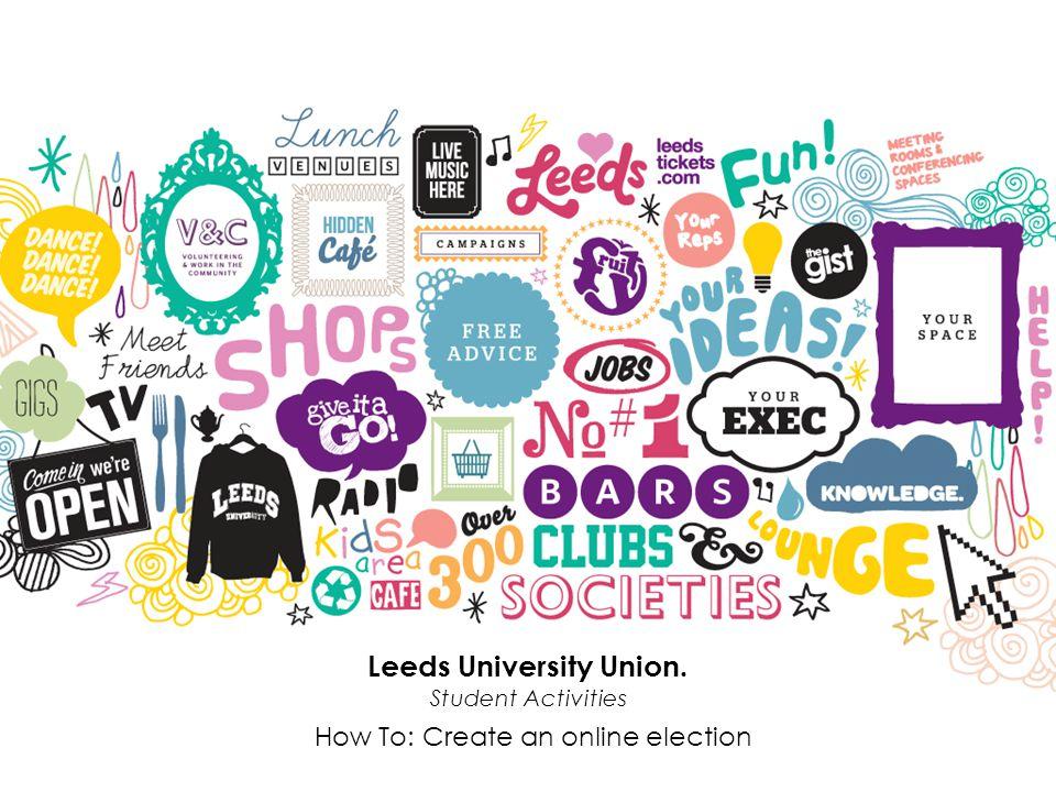 Website: www.leedsuniversityunion.org.uk | Facebook 'Leeds University Union' | Twitter: @LeedsUniUnion Leeds University Union. Student Activities How