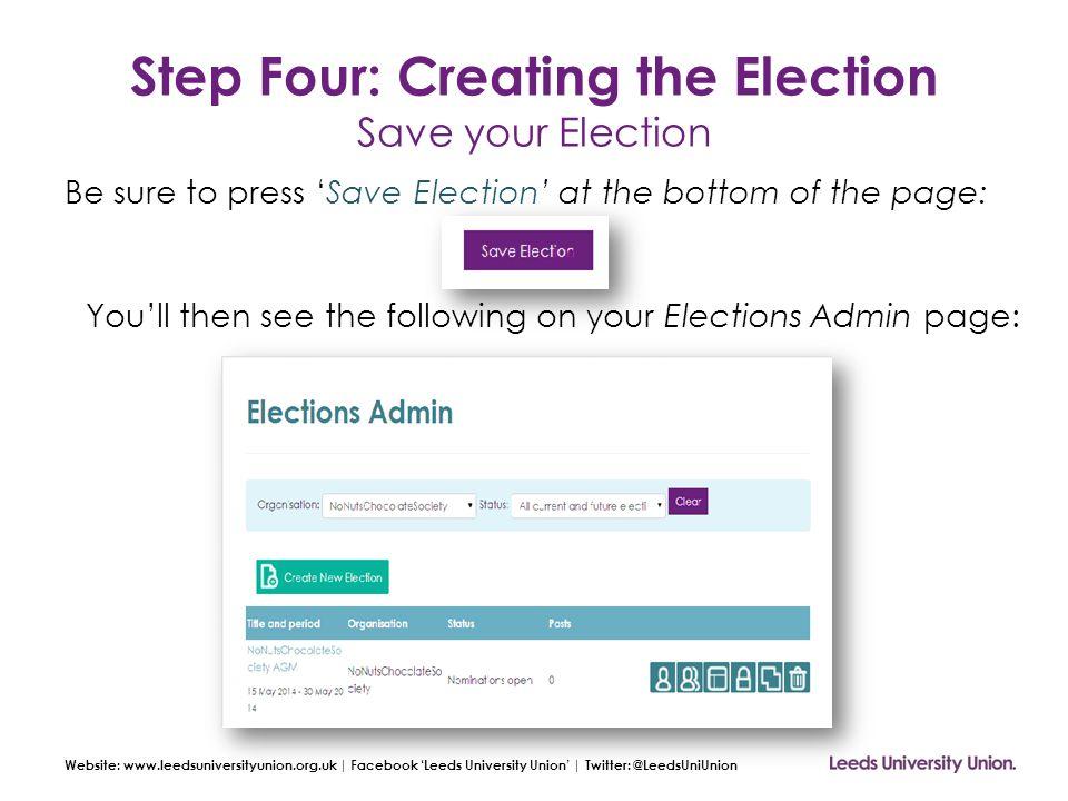Website: www.leedsuniversityunion.org.uk | Facebook 'Leeds University Union' | Twitter: @LeedsUniUnion Step Four: Creating the Election Save your Elec