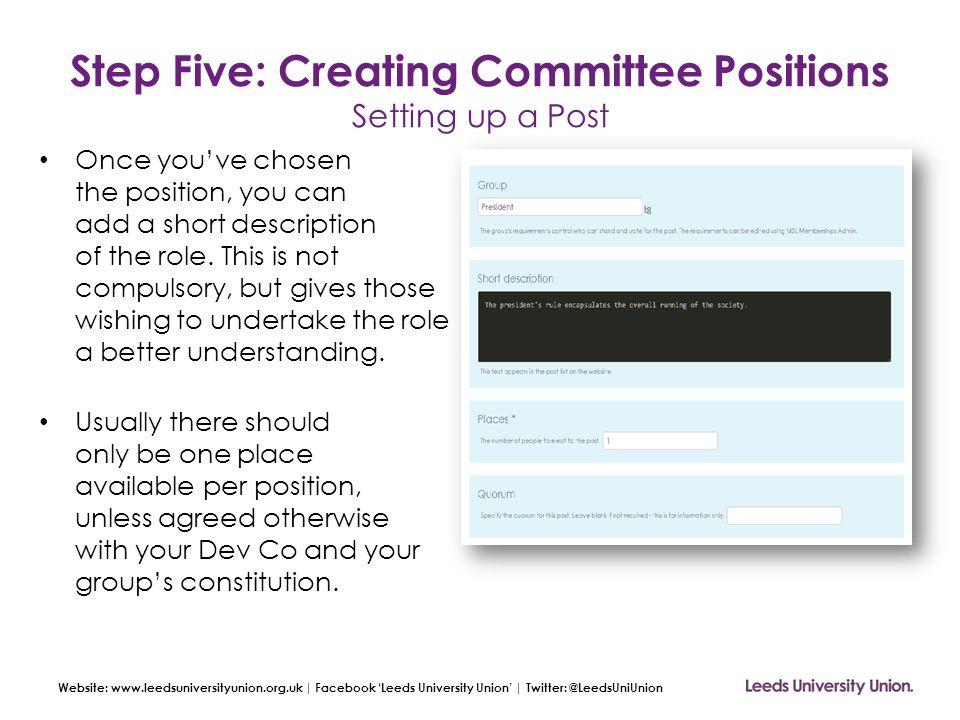 Website: www.leedsuniversityunion.org.uk | Facebook 'Leeds University Union' | Twitter: @LeedsUniUnion Step Five: Creating Committee Positions Setting