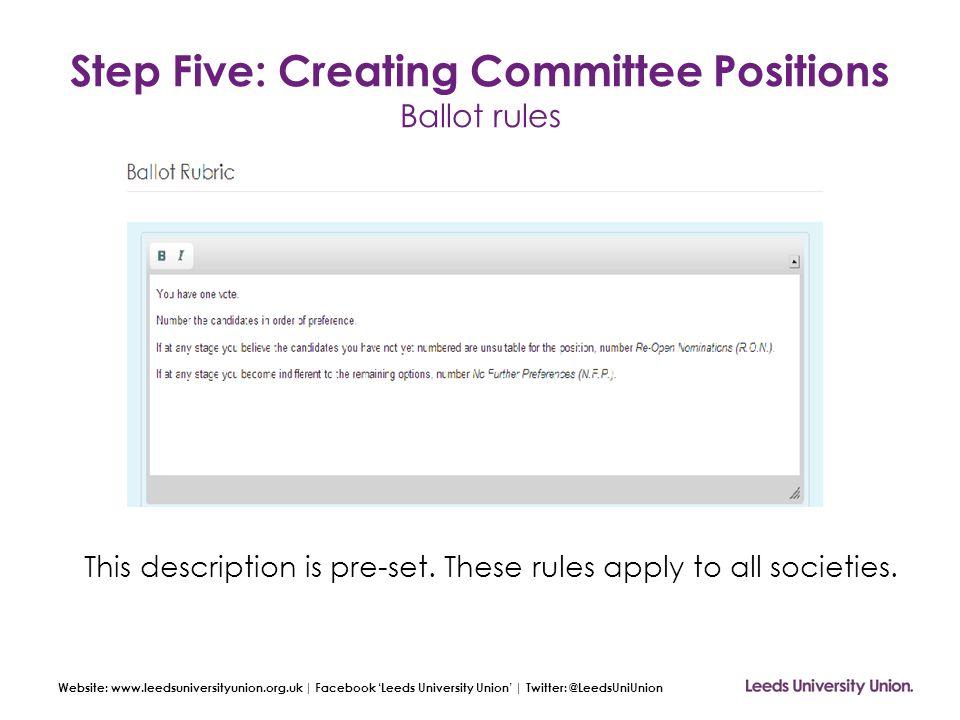 Website: www.leedsuniversityunion.org.uk | Facebook 'Leeds University Union' | Twitter: @LeedsUniUnion Step Five: Creating Committee Positions Ballot