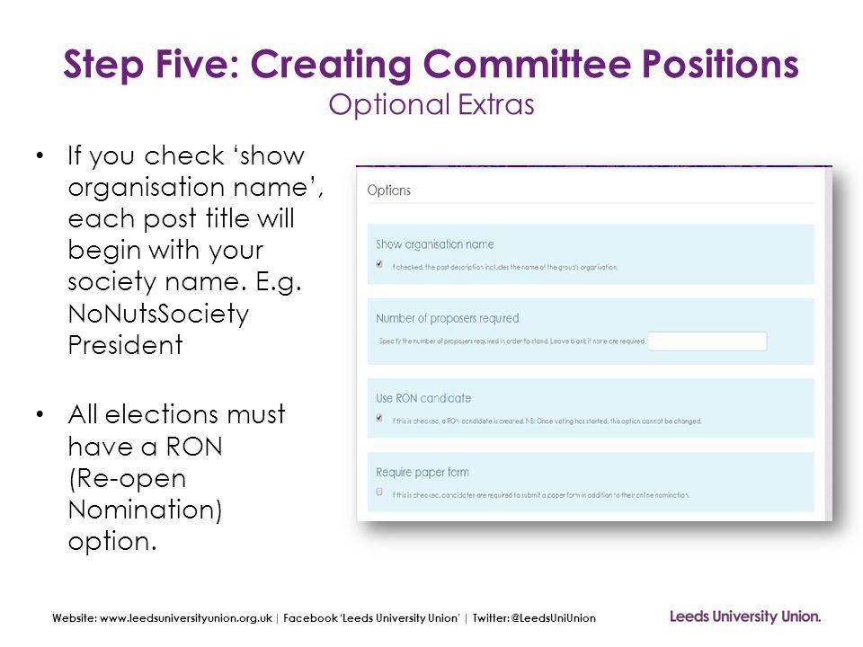 Website: www.leedsuniversityunion.org.uk | Facebook 'Leeds University Union' | Twitter: @LeedsUniUnion Step Five: Creating Committee Positions Optiona
