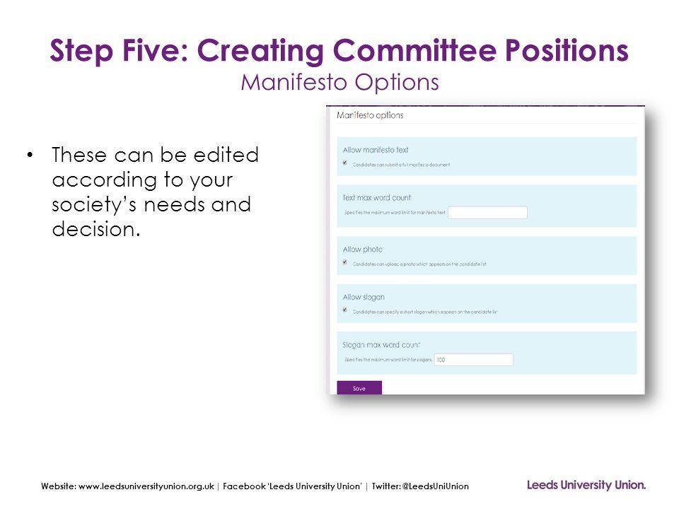Website: www.leedsuniversityunion.org.uk | Facebook 'Leeds University Union' | Twitter: @LeedsUniUnion Step Five: Creating Committee Positions Manifes