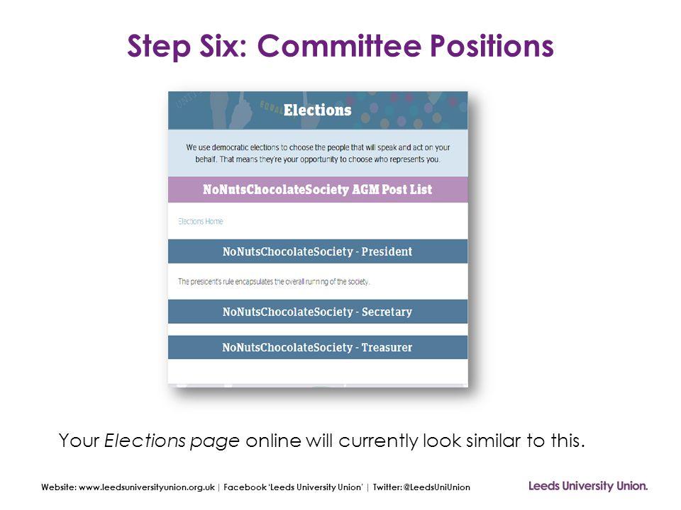 Website: www.leedsuniversityunion.org.uk | Facebook 'Leeds University Union' | Twitter: @LeedsUniUnion Step Six: Committee Positions Your Elections pa