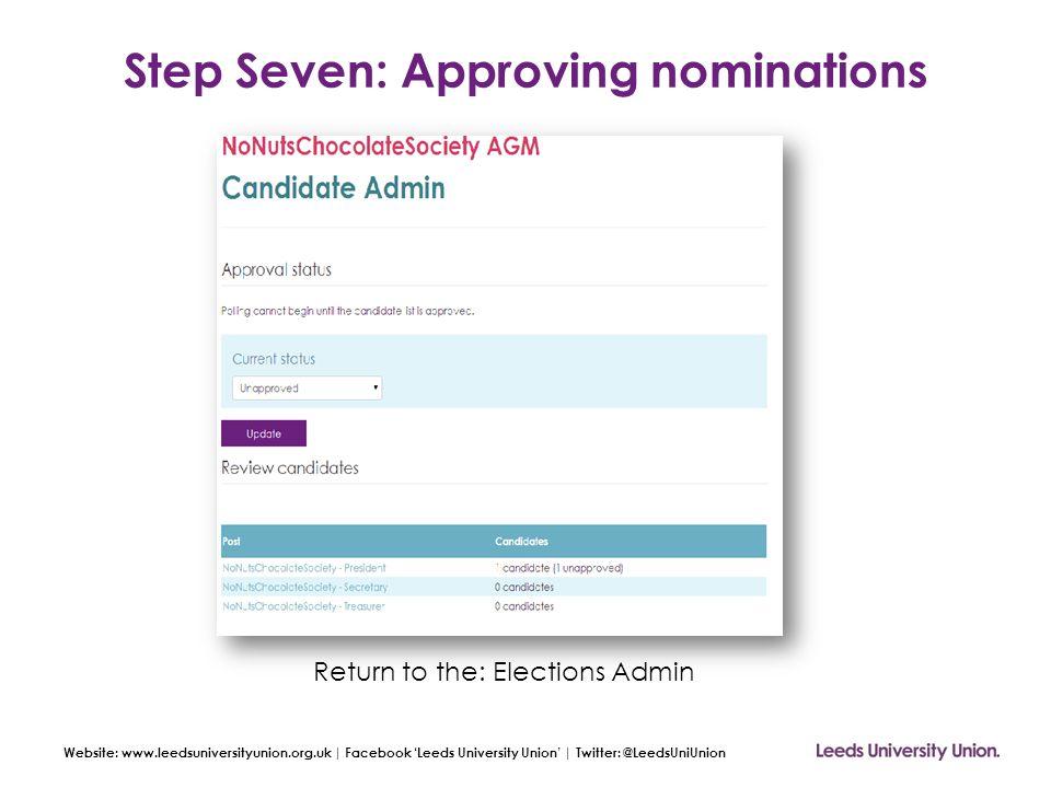 Website: www.leedsuniversityunion.org.uk | Facebook 'Leeds University Union' | Twitter: @LeedsUniUnion Step Seven: Approving nominations Return to the