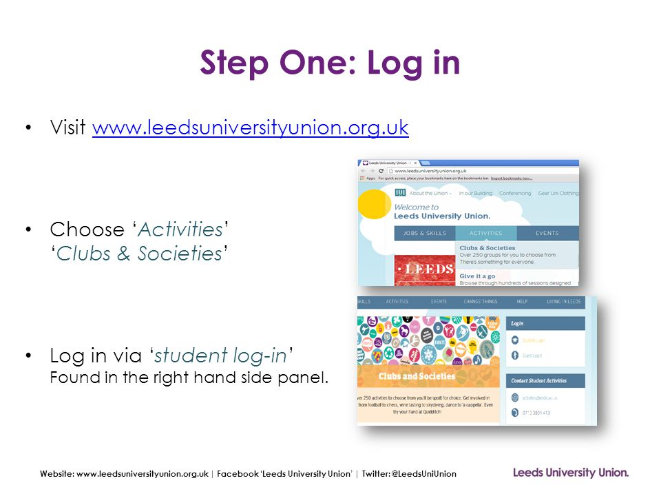 Website: www.leedsuniversityunion.org.uk | Facebook 'Leeds University Union' | Twitter: @LeedsUniUnion Step Two: Accessing Admin Search for your society by Choosing 'Find a Group' Once your page is open.
