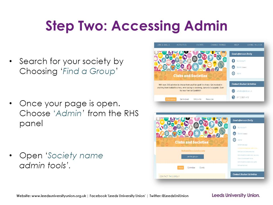 Website: www.leedsuniversityunion.org.uk | Facebook 'Leeds University Union' | Twitter: @LeedsUniUnion Step Two: Accessing Admin Search for your socie