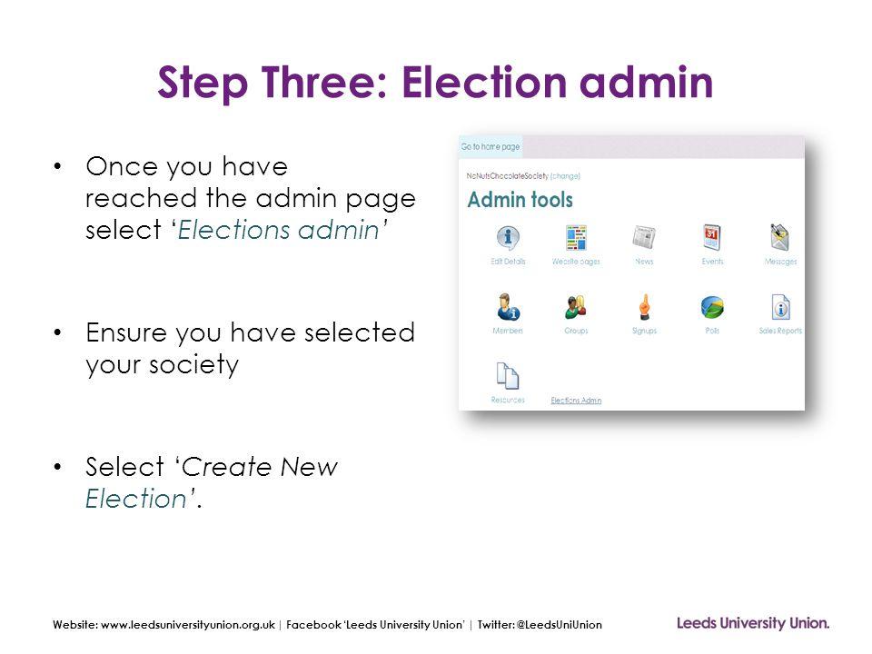 Website: www.leedsuniversityunion.org.uk | Facebook 'Leeds University Union' | Twitter: @LeedsUniUnion Step Three: Election admin Once you have reache