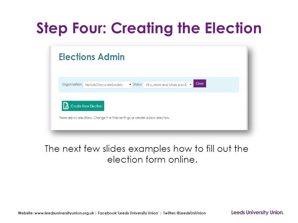 Website: www.leedsuniversityunion.org.uk | Facebook 'Leeds University Union' | Twitter: @LeedsUniUnion Step Four: Creating the Election The next few s