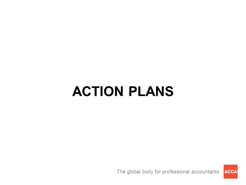 The global body for professional accountants ACTION PLANS