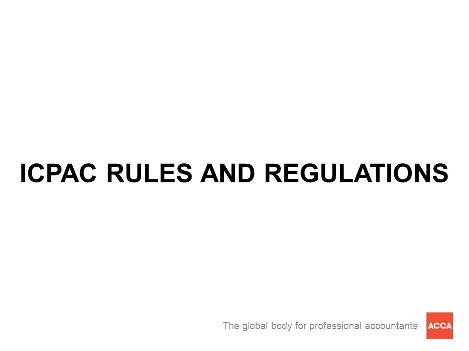 The global body for professional accountants ICPAC RULES AND REGULATIONS
