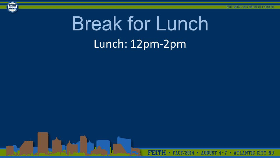 Break for Lunch Lunch: 12pm-2pm