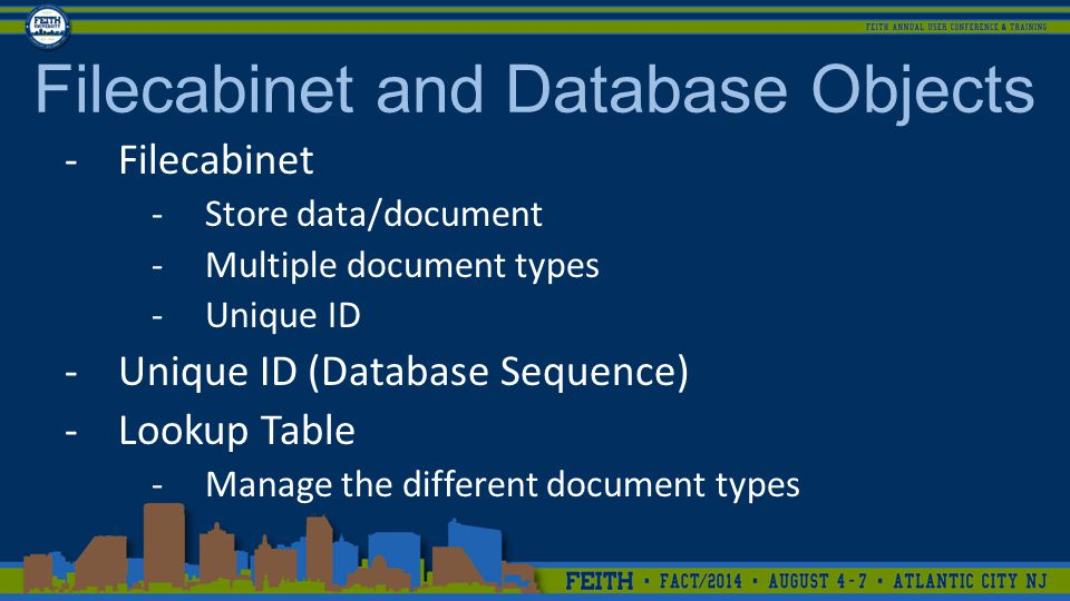 Filecabinet and Database Objects -Filecabinet -Store data/document -Multiple document types -Unique ID -Unique ID (Database Sequence) -Lookup Table -Manage the different document types