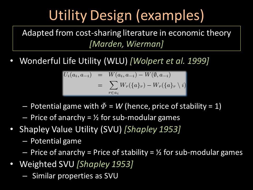 Utility Design (examples) Wonderful Life Utility (WLU) [Wolpert et al.