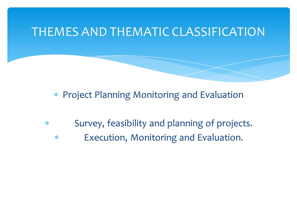  Project Planning Monitoring and Evaluation  Survey, feasibility and planning of projects.