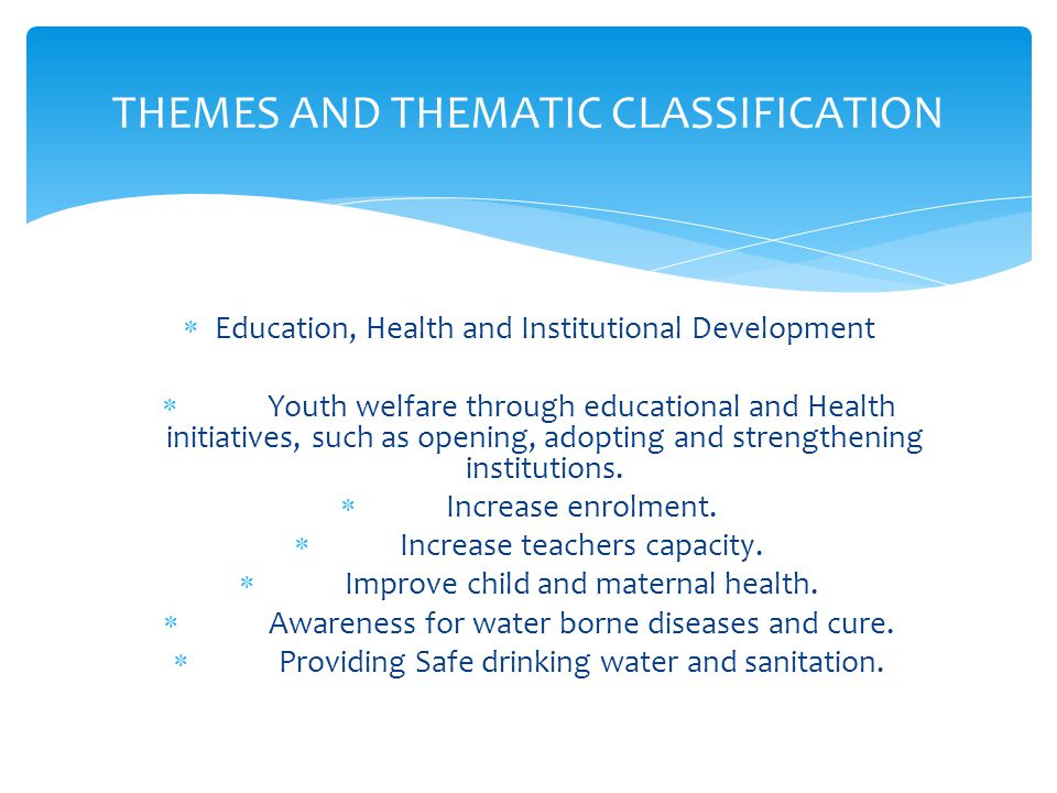  Education, Health and Institutional Development  Youth welfare through educational and Health initiatives, such as opening, adopting and strengthening institutions.