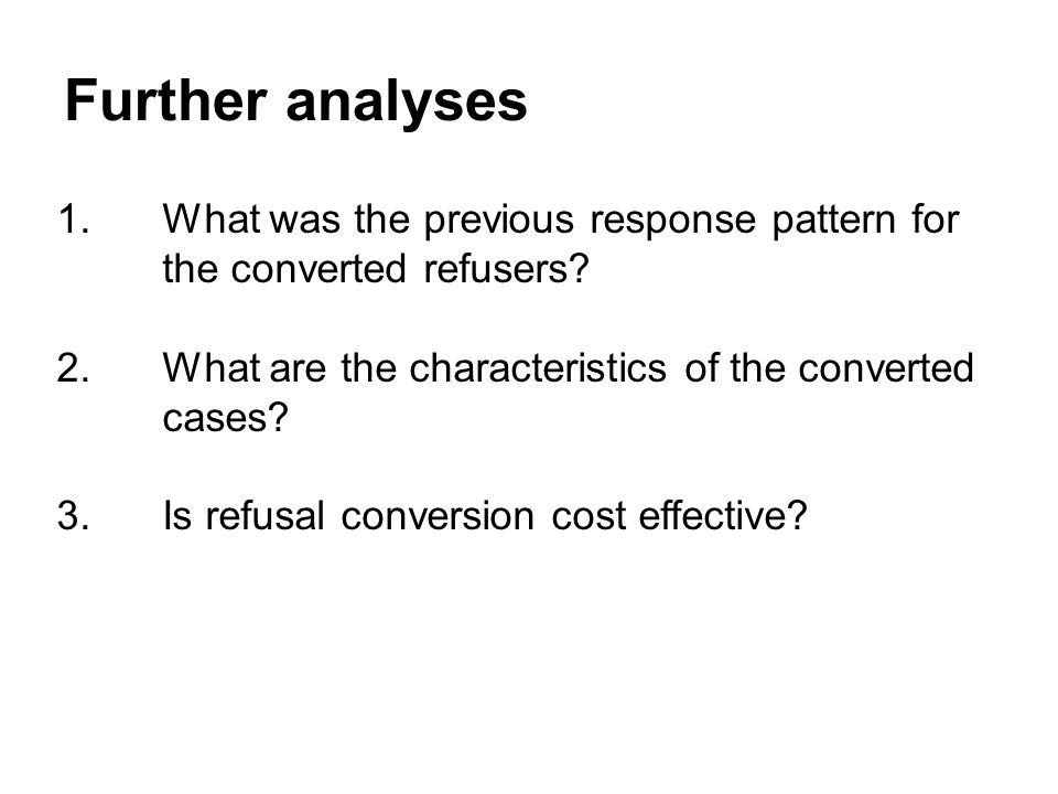 Further analyses 1.What was the previous response pattern for the converted refusers.