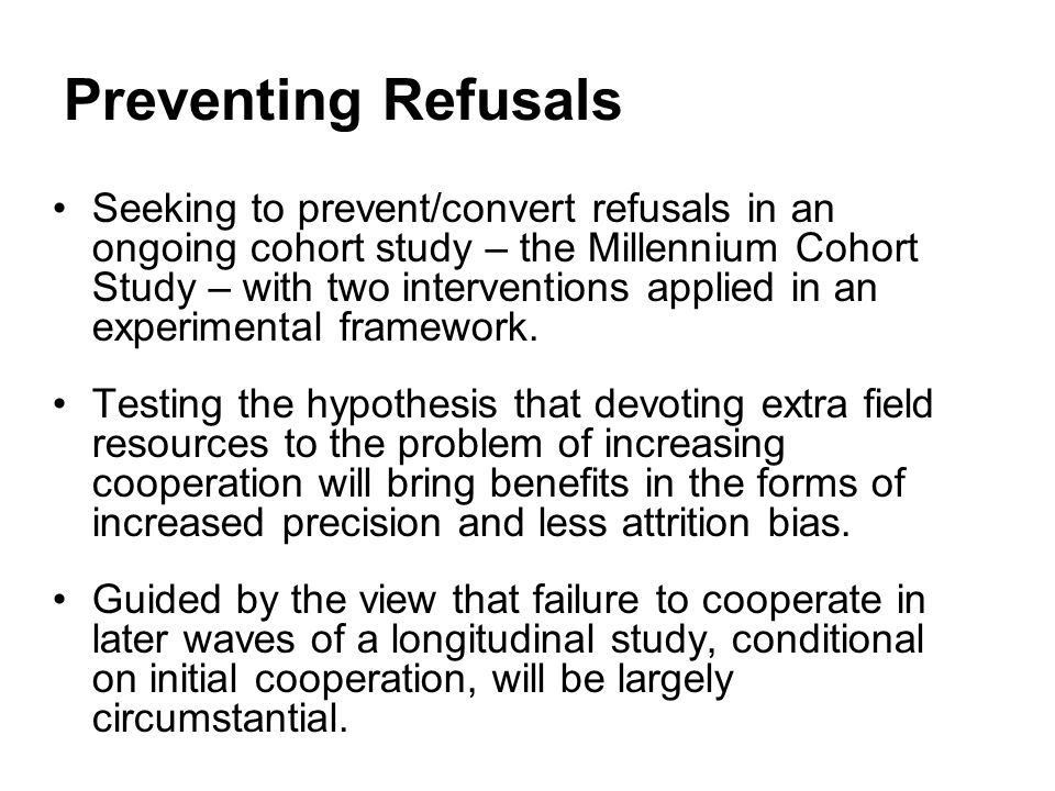 Preventing Refusals Seeking to prevent/convert refusals in an ongoing cohort study – the Millennium Cohort Study – with two interventions applied in an experimental framework.