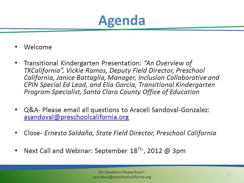 "Agenda For Questions Please Email : asandoval@preschoolcalifornia.org 2 Welcome Transitional Kindergarten Presentation: ""An Overview of TKCalifornia"","
